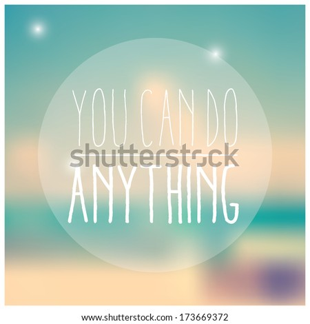 Quote, inspirational poster, typographical design, you can do anything, blurred background, vector illustration - stock vector