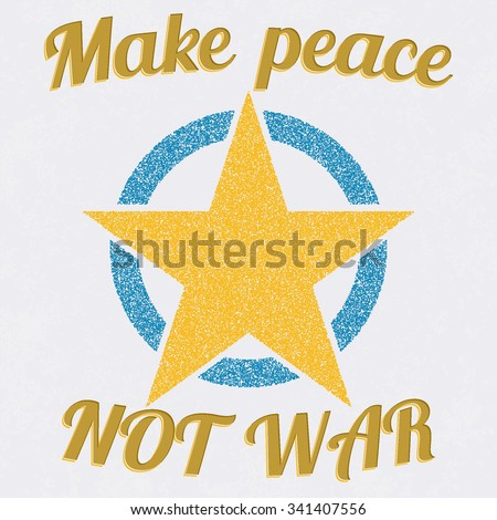 """Quote """"Make peace NOT WAR"""" with vintage retro star on a blue circle. Grunge texture, stipple effect. Vector illustration - stock vector"""
