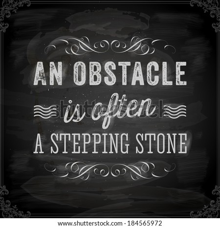"Quote Typographical Background, vector design. ""An obstacle is often a stepping stone"". Chalkboard background. Black illustration variant. - stock vector"
