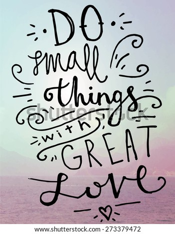 """Quote Typographical Background, vector design, Hand drawn lettering. """"Do small things with great love"""" Sky with Clouds at the Background"""