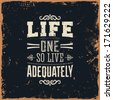 "Quote Typographical Background, vector design. Vintage Textured Background for Retro Placards. ""Life one so live adequately"" - stock vector"