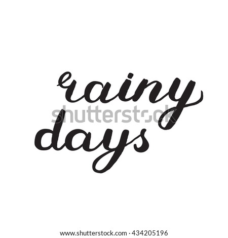 Rainy days. Brush hand lettering. Inspiring quote. Handwritten words with rough edges. Can be used for photo overlays, home decor, posters, holiday clothes, cards and more. - stock vector