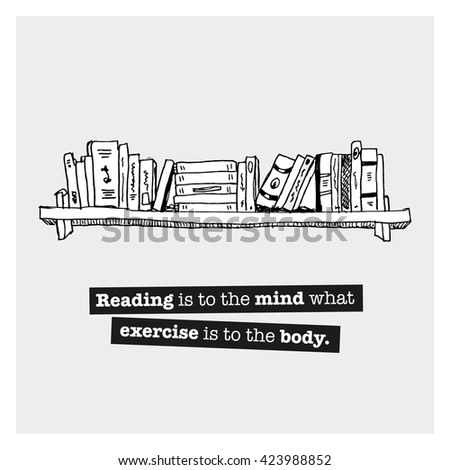 reading is to the mind what exercise is to the body If you're one of countless people who don't make a habit of reading regularly, you might be missing out: here're the most significant benefits of reading you must know.