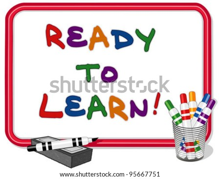 Ready to Learn Whiteboard. Text on red frame bulletin board with multicolored marker pens and dry eraser. For daycare, preschool, kindergarten, grade school. EPS8 compatible.