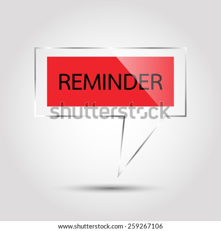 Reminder in transparent bubble speech. - stock vector