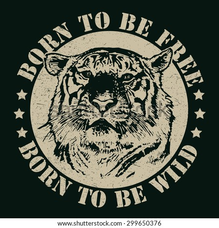 """Retro design """"Born To Be Free"""" for poster or t-shirt print with tiger head and vintage fonts. vector illustration. grunge effect in separate layer. - stock vector"""
