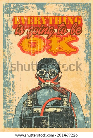 Retro design Everything Is Going To Be Ok for poster with bizarre man in goggles and oxygen mask and vintage fonts. vector illustration. grunge effect in separate layer.  - stock vector