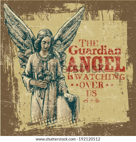 """Retro design """"The Guardian Angel Is Watching Over Us"""" with angel and vintage fonts.  - stock vector"""
