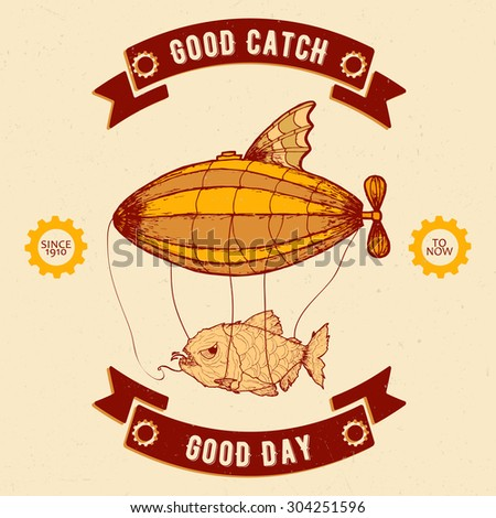 "Retro hand drawn aeronautic ship with evil catched fish and slogan ""Good catch - good day"" - stock vector"