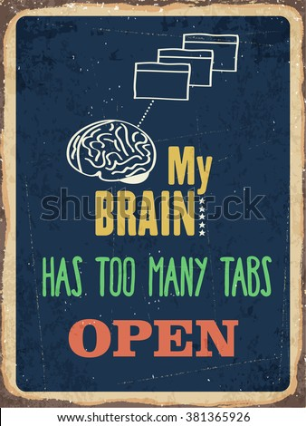 "Retro metal sign ""My brain has too many tabs open"", eps10 vector format - stock vector"