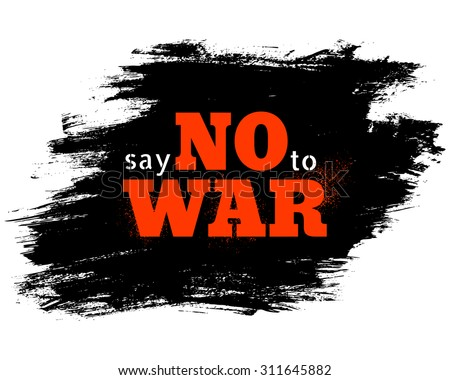 Retro poster with text on black splatter. Say no to war. - stock vector