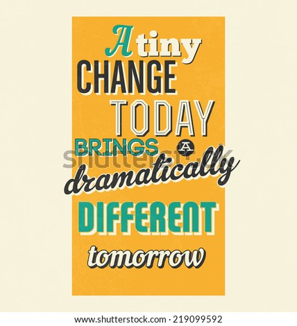Retro Typographic Poster Design - A tiny change today brings a dramatically different tomorrow - stock vector