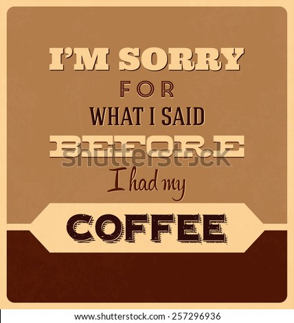 Retro Typographic Poster Design - I am Sorry for What I Said Before I had My Coffee - stock vector