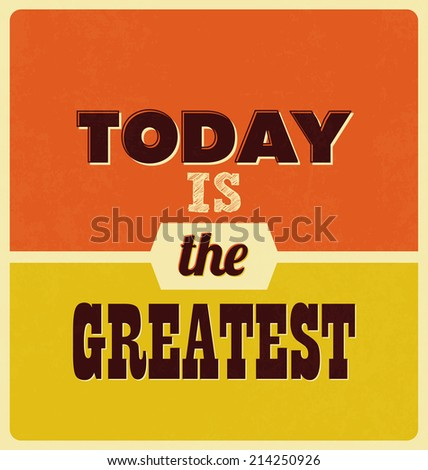 Retro Typographic Poster Design - Today is the greatest - stock vector
