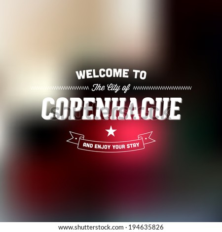 "Retro Typography. Travel label on blurry background - ""Welcome to the city of Copenhague, and enjoy your stay"". Vector design.  - stock vector"