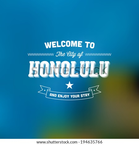 "Retro Typography. Travel label on blurry background - ""Welcome to the city of Honolulu, and enjoy your stay"". Vector design.  - stock vector"