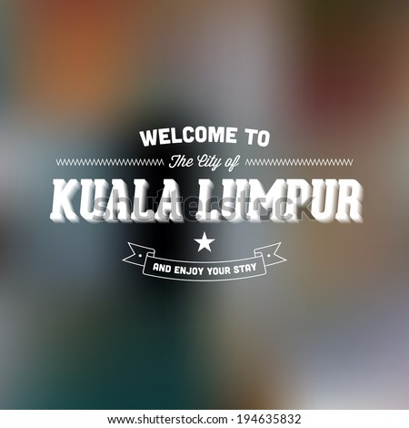 "Retro Typography. Travel label on blurry background - ""Welcome to the city of Kuala Lumpur, and enjoy your stay"". Vector design.  - stock vector"