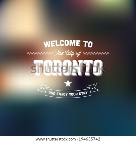 "Retro Typography. Travel label on blurry background - ""Welcome to the city of Toronto, and enjoy your stay"". Vector design.  - stock vector"