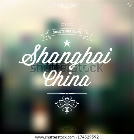 "Retro Typography, Vintage Travel Greeting label on blurry background ""Greetings from Shanghai, China"", Vector design.  - stock vector"