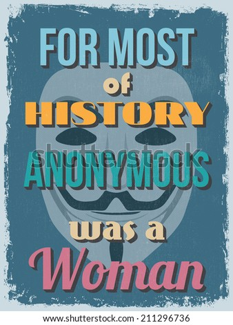 Retro Vintage Motivational Quote Poster. For Most of History Anonymous was a Woman. Grunge effects can be easily removed for a cleaner look. Vector illustration - stock vector