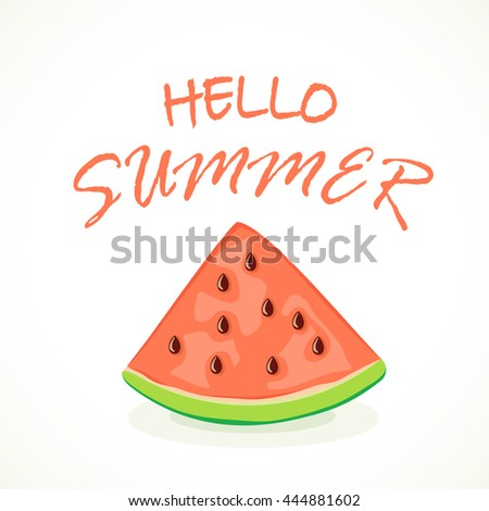 Ripe slice of watermelon and inscription Hello Summer on white background, illustration. - stock vector