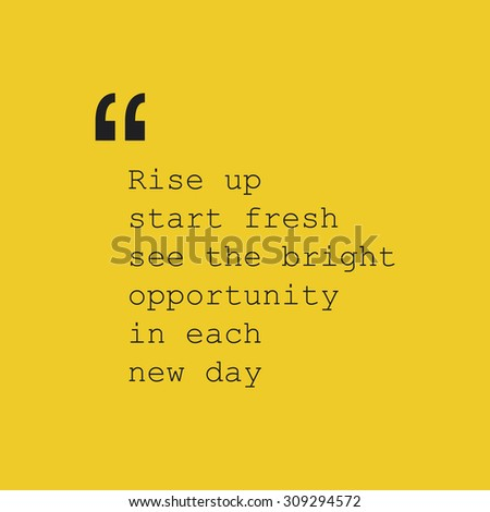 Rise Up Start Fresh See the Bright Opportunity in Each New Day. - Inspirational Quote, Slogan, Saying - Success Concept Design with Quotation Mark - stock vector