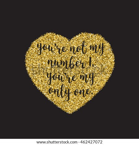 Romantic quote for Valentines day cards and prints. Hand lettering inscription You're not my number 1, you're my only one with golden glitter effect, isolated on black background. Vector illustration.