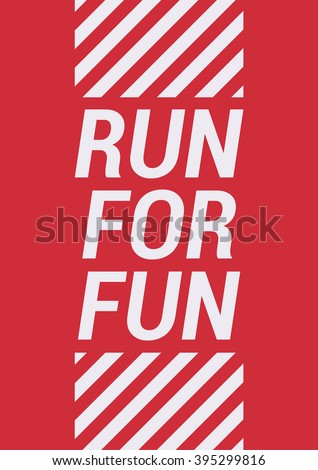 Run for fun - motivational phrase. Unusual gym poster design. Marathon inspiration. Running inspiration. Typographic concept. Inspiring and motivating quote. Inspirational quotes. Vector