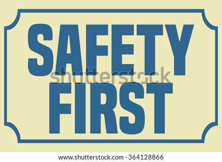 Safety First Sign, Vector Illustration.  - stock vector