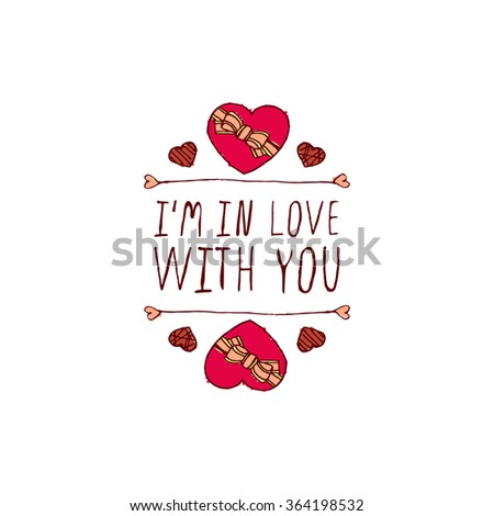 Saint Valentines day greeting card.  I am in love with you. Typographic banner with text and doodle heart shaped chocolate candies. Vector handdrawn badge. - stock vector