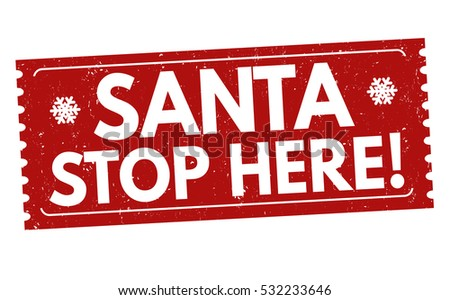Santa stop here grunge rubber stamp on white background, vector illustration