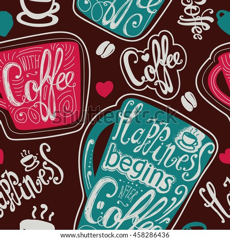 "Seamless ""Happiness begins after coffee."" Coffee mugs with slogans. Lettering. Brown, pink, turquoise."