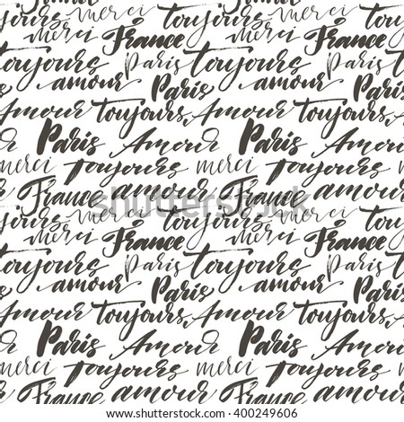 Seamless pattern with hand drawn french words. Modern brush calligraphy. Isolated on white background. Paris, France, toujours amour, merci, bonjour. Always love, thank you and hello in french. - stock vector
