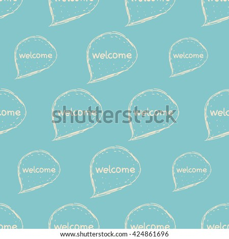Seamless pattern with speech bubbles.Word Welcome. Vector illustration welcome background. Doodle speech bubble with no fill . - stock vector