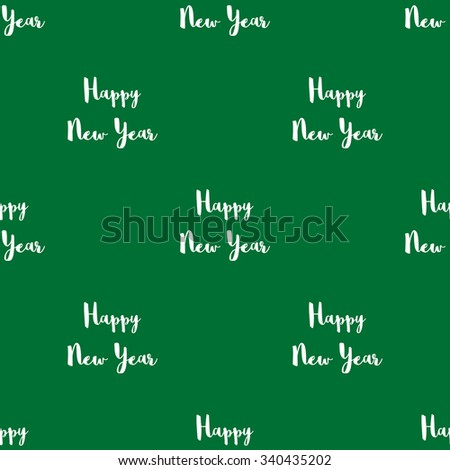 Seamless pattern with the inscription Happy New Year white lettering on a green background. - stock vector