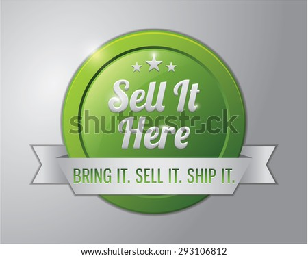 Sell green badge : Sell It Here, Bring It, Sell It, Ship It - stock vector