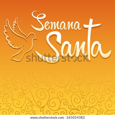 Semana Santa - Holy Week spanish text - Dove vector lettering, Latin religious tradition before Easter - stock vector