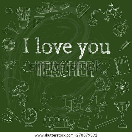 Set of school hand drawing illustrations on green blackboard with the inscription I love you Teacher - stock vector