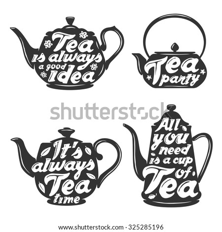 Set of tea pot silhouettes with quotes. Tea party. Tea time. Cup of tea. Tea posters and prints. Vintage vector illustration. - stock vector
