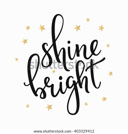 Shine Bright Quote Lettering Calligraphy Inspiration Graphic Design Typography Element Hand Written Style