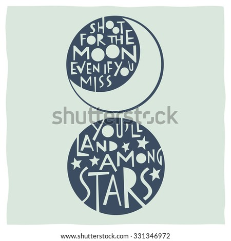 Shoot for the moon even if you miss youâ??ll land among stars. Quote calligraphy with drawings of moon and stars - stock vector