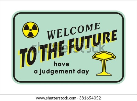 Sign Welcome to the future. The day of judgment. - stock vector