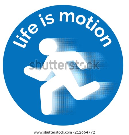 Silhouette of a man running fast  under the motivational affirmation that life is motion  on a blue filled circle  isolated on white - stock vector