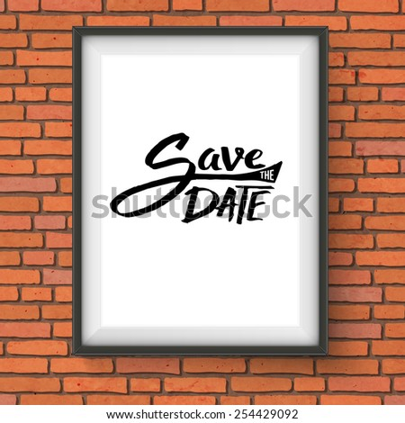 Simple Black Text Design for Save the Date Concept on a Rectangular Frame Hanging on the Brick Wall. Vector illustration. - stock vector
