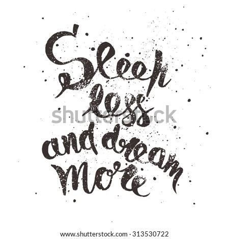 Sleep less and dream more. Positive poster Inspirational quote. - hand drawn lettering for housewarming poster typography. - stock vector