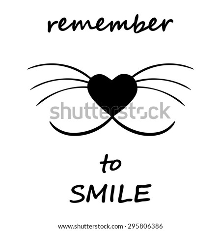Smiling cat face w whiskers and heart shaped nose Remember to smile Motivational words in black and white style Inspiration quote, encouraging phrase, freedom concept Great for poster or greeting card - stock vector