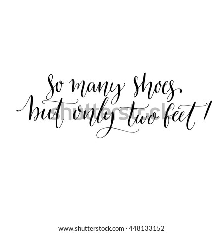 So many shoes, but only two feet. Fun saying about shopping. Vector quote, modern calligraphy style - stock vector