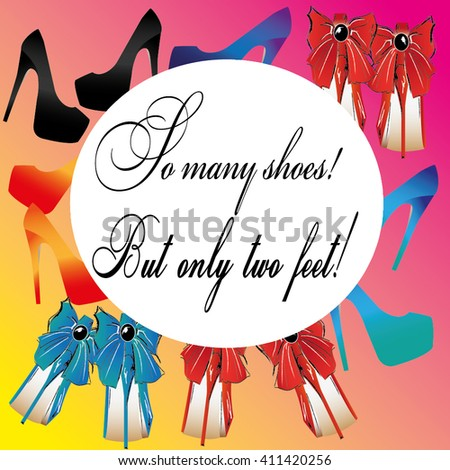 So many shoes , but only two feet . Vetor illustration. Colorful background . you can use that for the poster, wallpaper, background  - stock vector
