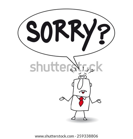 Sorry. Joe is very surprised, he don't understand. He says Sorry ? - stock vector