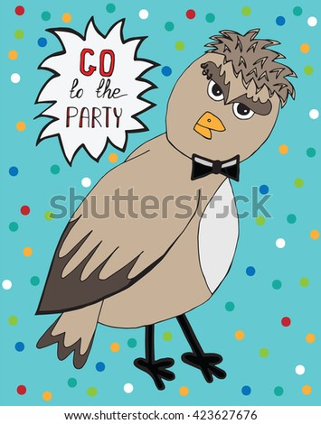 Sparrow bird with inscription Go to the party. Hipster sparrow can be used to design for T-shirt, card, poster, invitation. Vector colored illustration. - stock vector